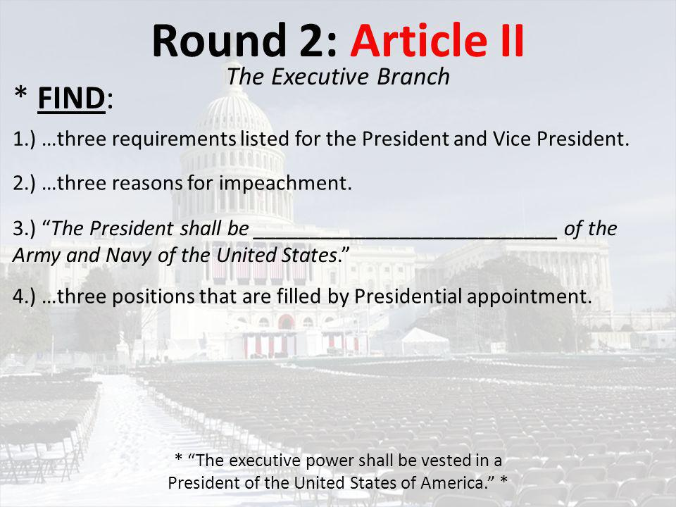 Round 2: Article II * FIND: The Executive Branch