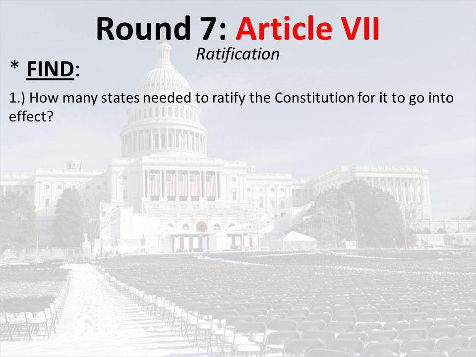 Round 7: Article VII * FIND: Ratification