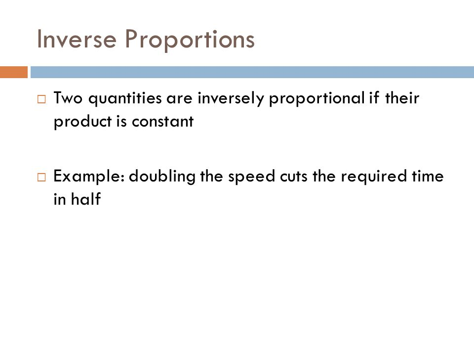 Inverse Proportions Two quantities are inversely proportional if their product is constant.