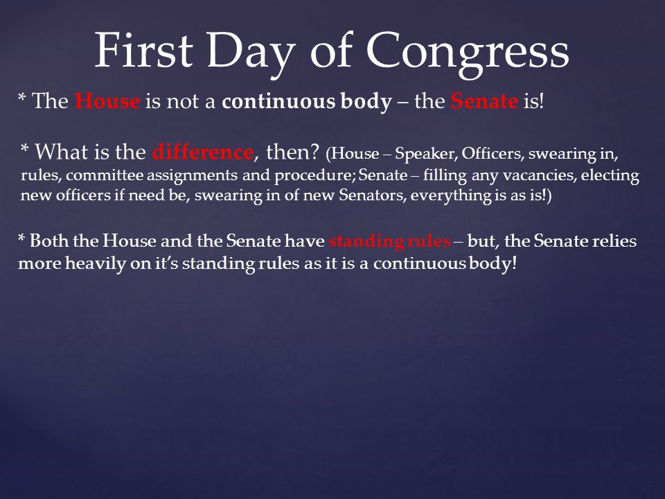 First Day of Congress * The House is not a continuous body – the Senate is!