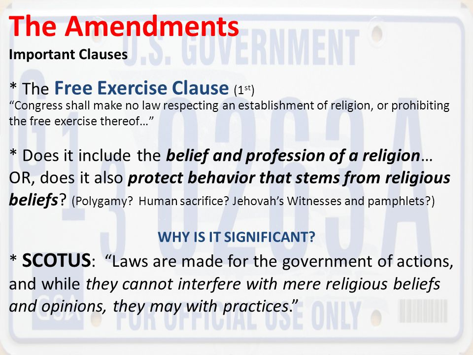 The Amendments * The Free Exercise Clause (1st)
