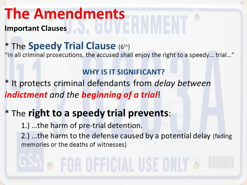 The Amendments * The Speedy Trial Clause (6th)