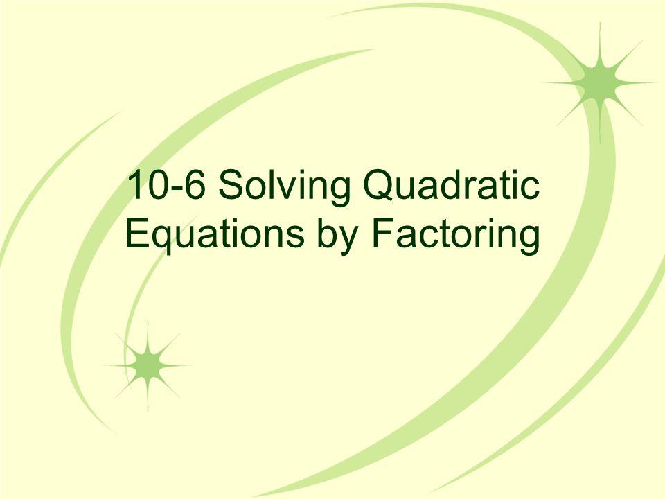 10-6 Solving Quadratic Equations by Factoring