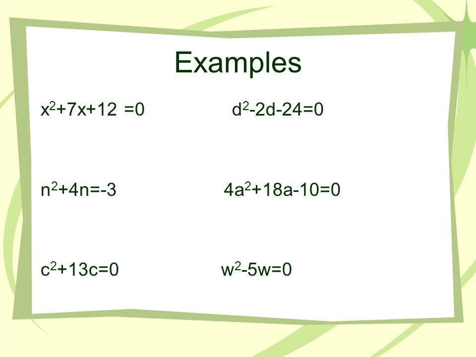 Examples x2+7x+12 =0 d2-2d-24=0. n2+4n=-3 4a2+18a-10=0.