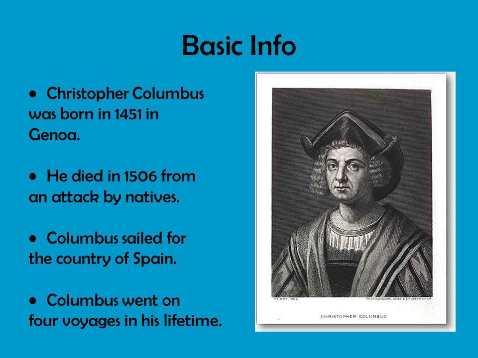 Basic Info Christopher Columbus was born in 1451 in Genoa.