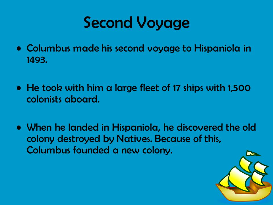 Second Voyage Columbus made his second voyage to Hispaniola in 1493.