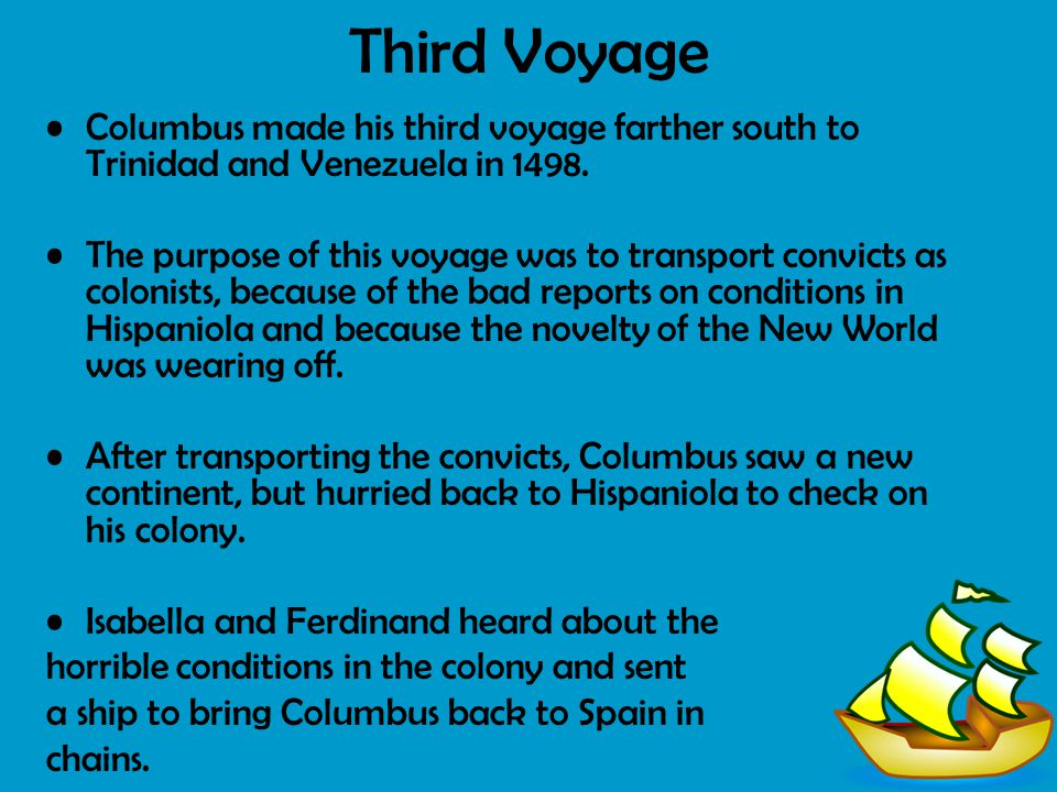 Third Voyage Columbus made his third voyage farther south to Trinidad and Venezuela in 1498.