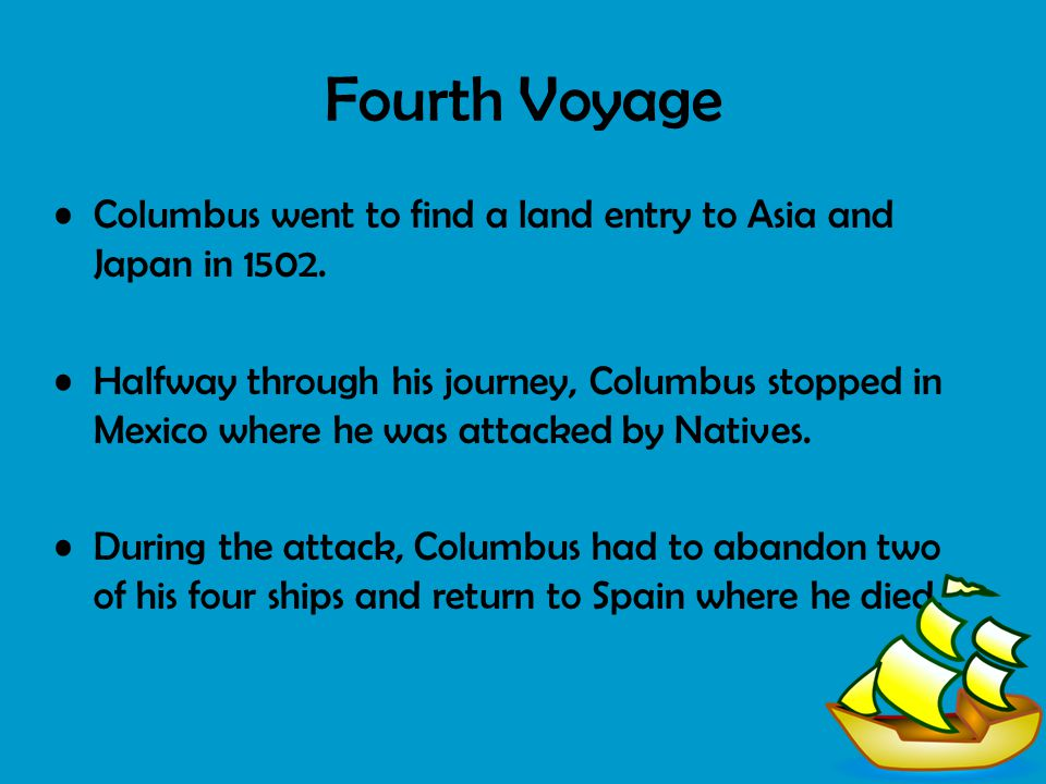 Fourth Voyage Columbus went to find a land entry to Asia and Japan in 1502.