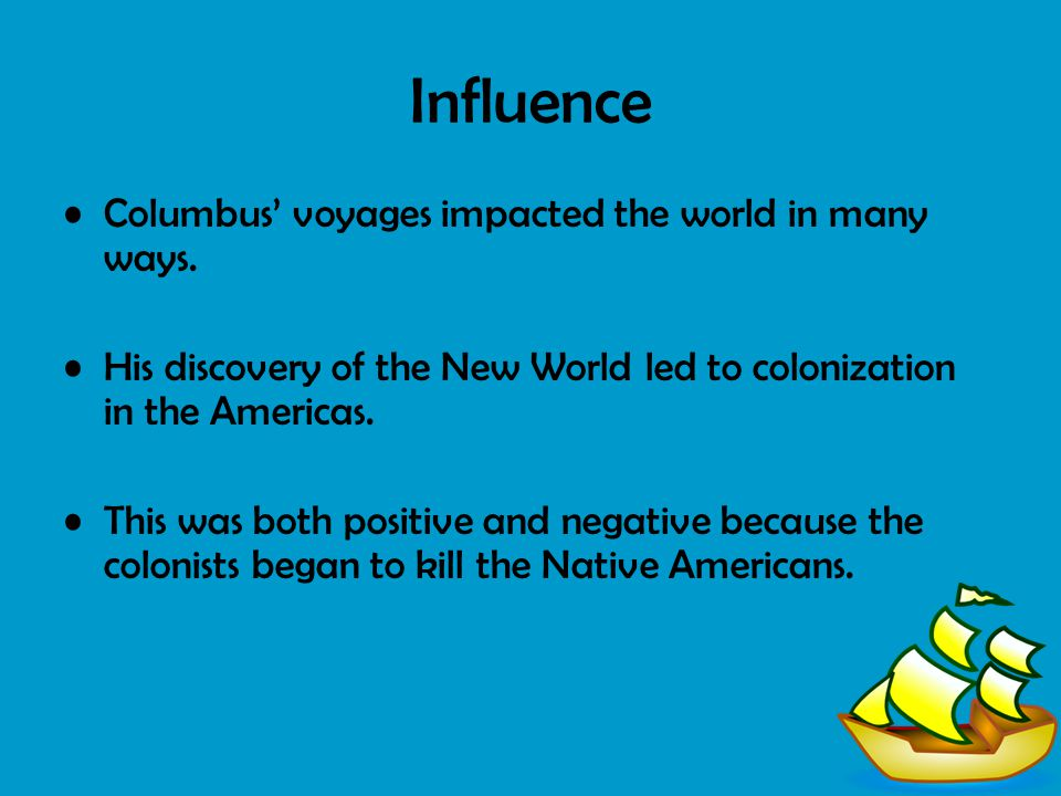 Influence Columbus' voyages impacted the world in many ways.