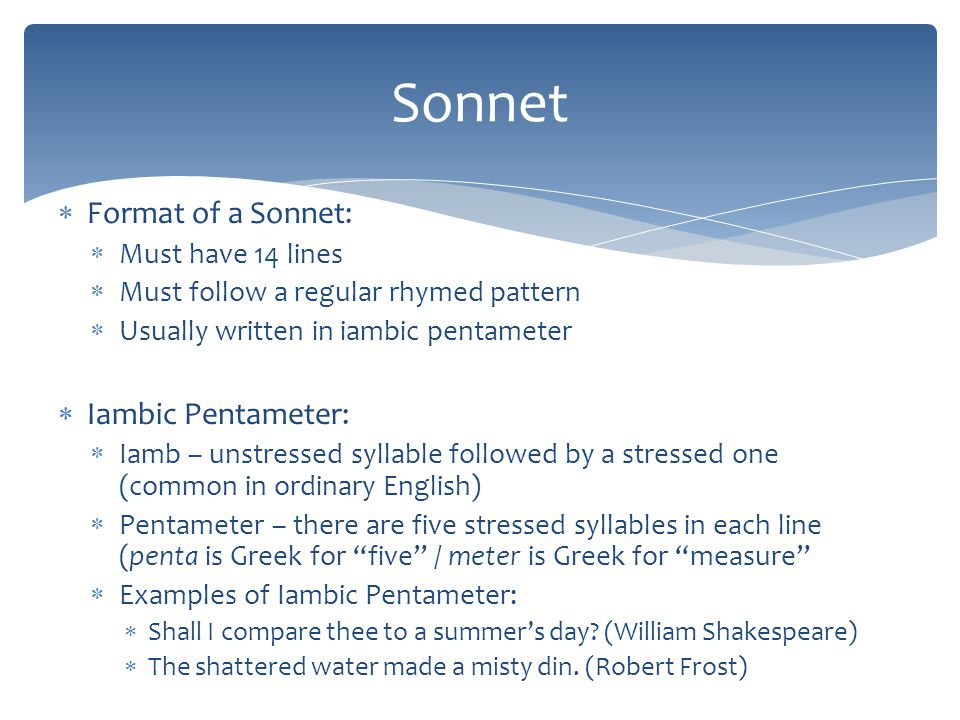 Sonnet Format of a Sonnet: Iambic Pentameter: Must have 14 lines
