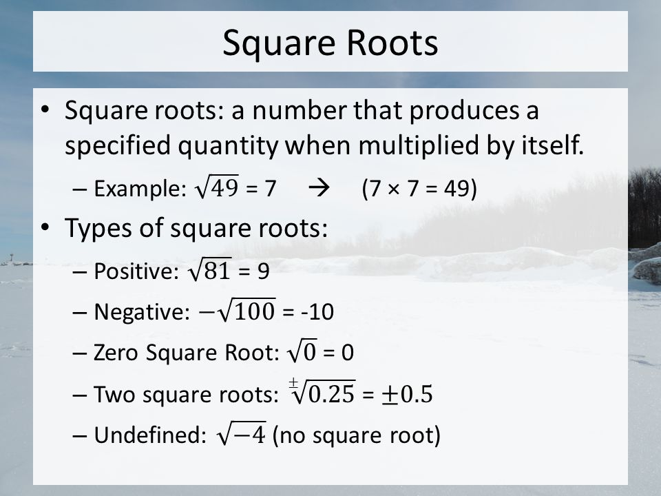 Square Roots Square roots: a number that produces a specified quantity when multiplied by itself. Example: 49 = 7  (7 × 7 = 49)