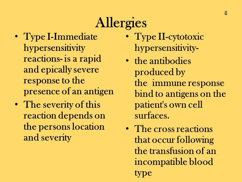 Allergies 8. Type I-Immediate hypersensitivity reactions- is a rapid and epically severe response to the presence of an antigen.