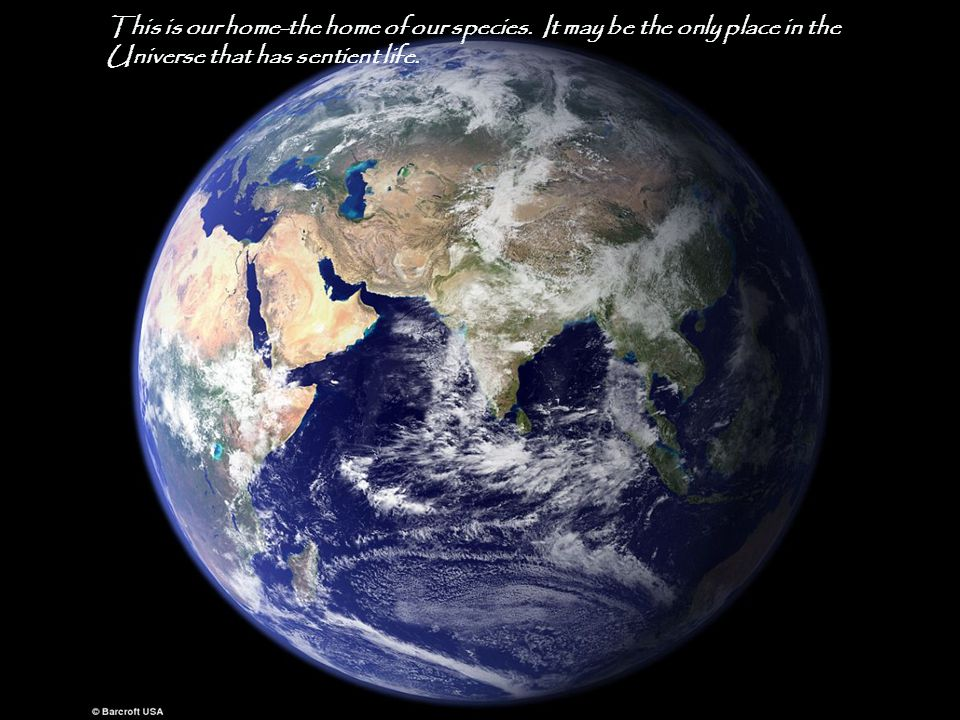 This is our home-the home of our species