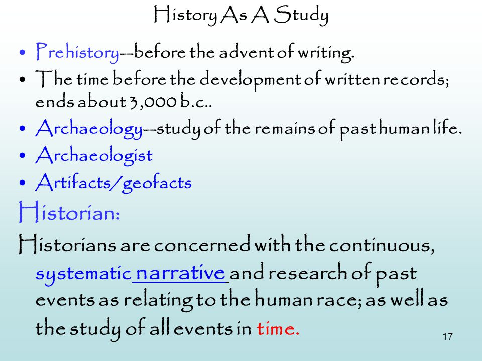 History As A Study Prehistory—before the advent of writing. The time before the development of written records; ends about 3,000 b.c..