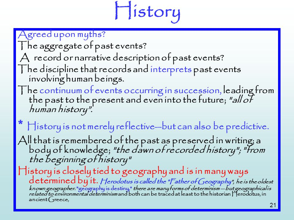 History * History is not merely reflective—but can also be predictive.