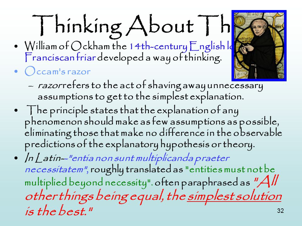 Thinking About Things William of Ockham the 14th-century English logician and Franciscan friar developed a way of thinking.