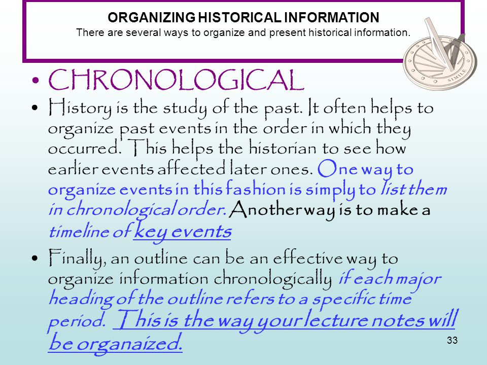 ORGANIZING HISTORICAL INFORMATION There are several ways to organize and present historical information.