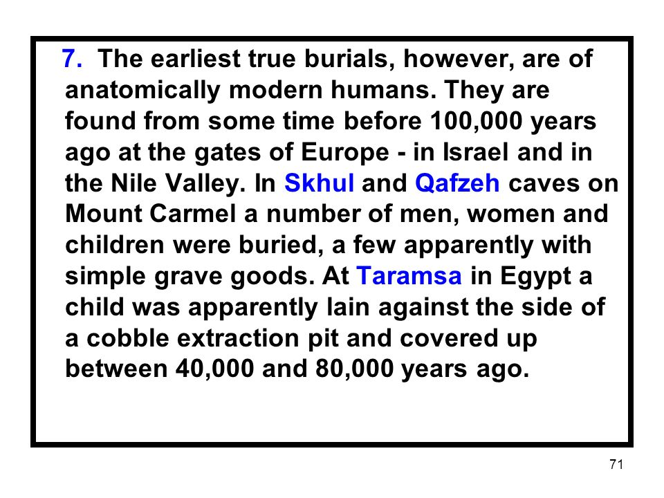 7. The earliest true burials, however, are of anatomically modern humans.