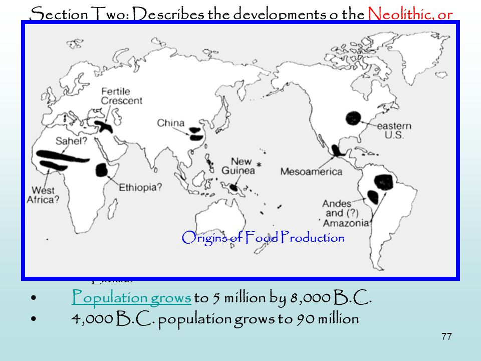 Section Two: Describes the developments o the Neolithic, or New Stone Age—the beginning of farming (Neolithic Revolution) , the domestication of animals, and the formation of villages.