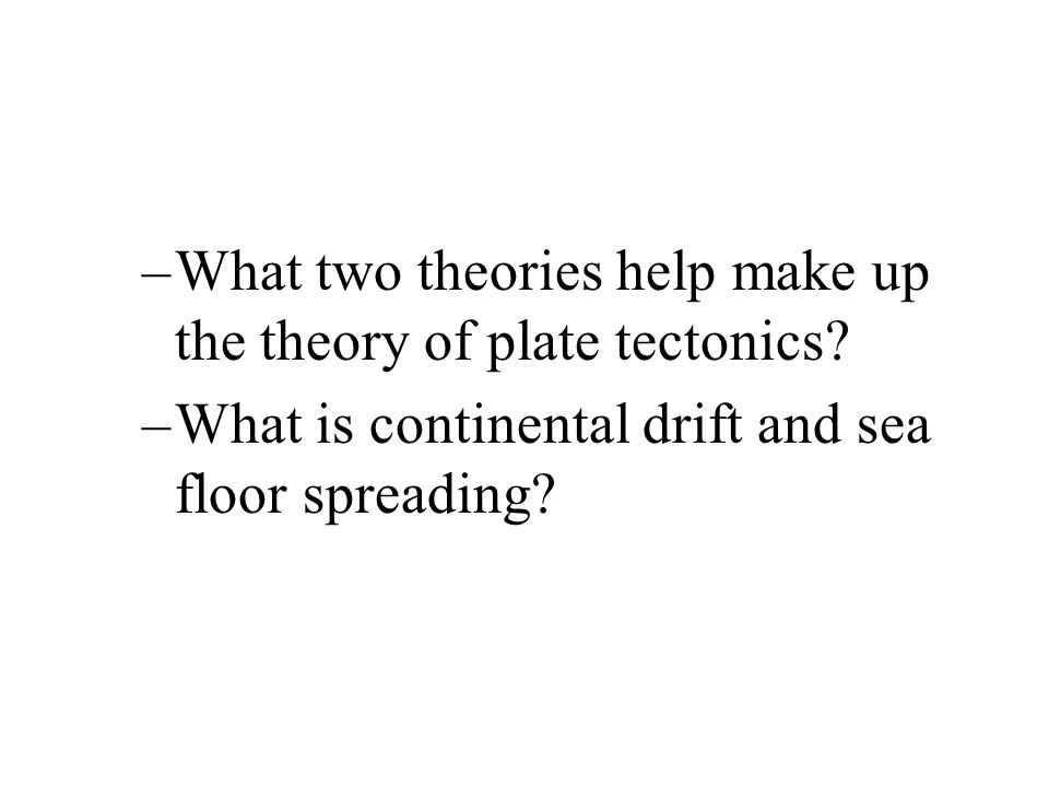 What two theories help make up the theory of plate tectonics.