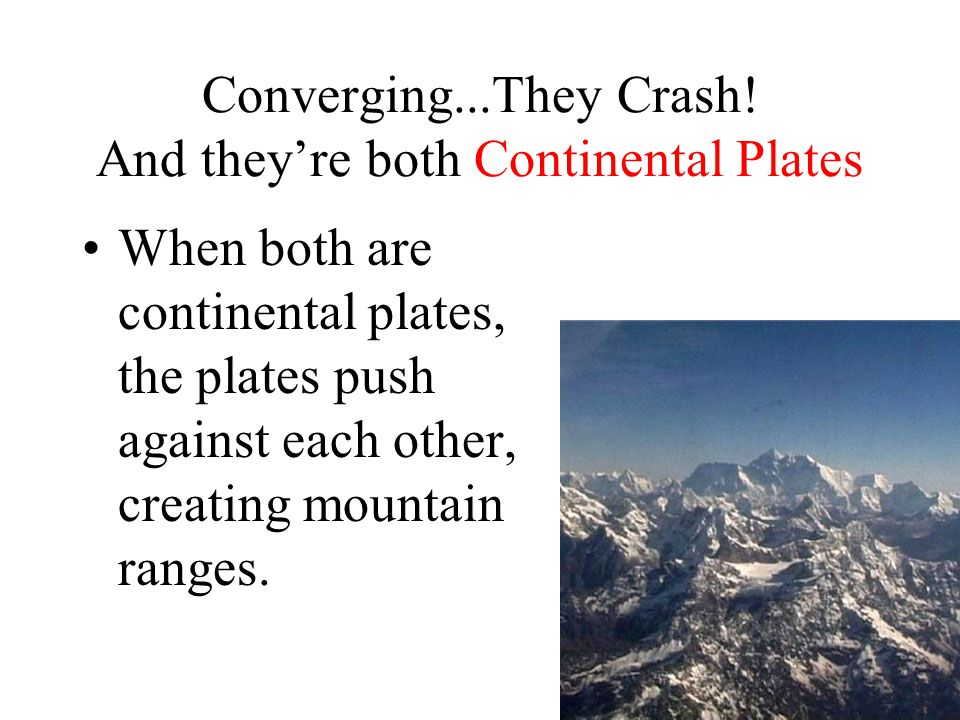 Converging...They Crash! And they're both Continental Plates