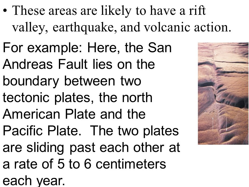 These areas are likely to have a rift valley, earthquake, and volcanic action.