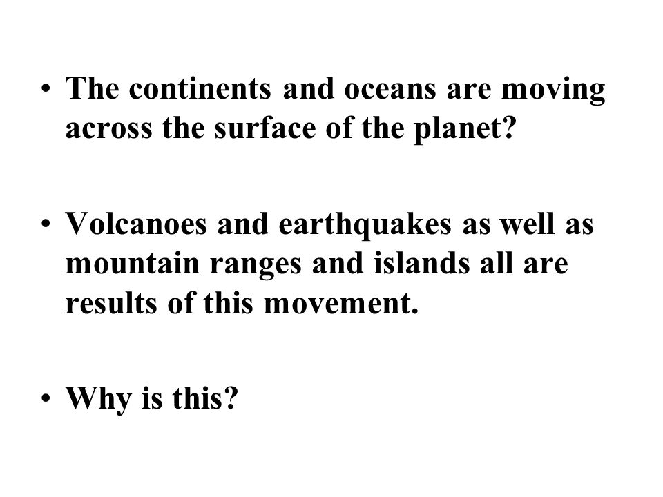 The continents and oceans are moving across the surface of the planet