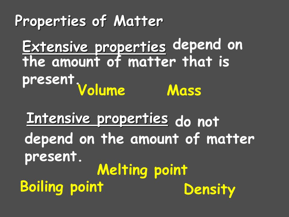 Properties of Matter depend on the amount of matter that is present. Extensive properties. Volume.