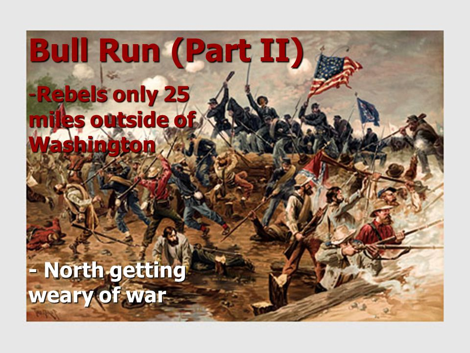 Bull Run (Part II) Rebels only 25 miles outside of Washington
