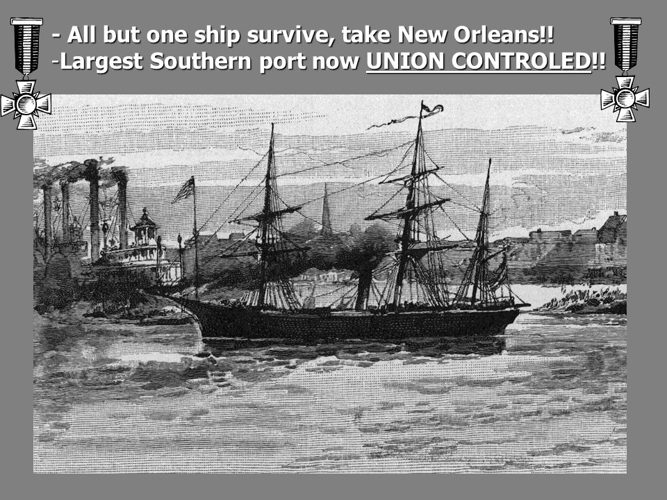 - All but one ship survive, take New Orleans!!
