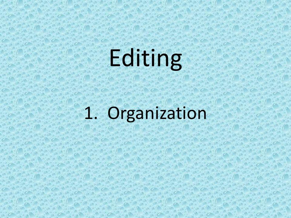 Editing 1. Organization