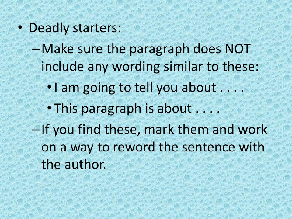 Deadly starters: Make sure the paragraph does NOT include any wording similar to these: I am going to tell you about . . . .