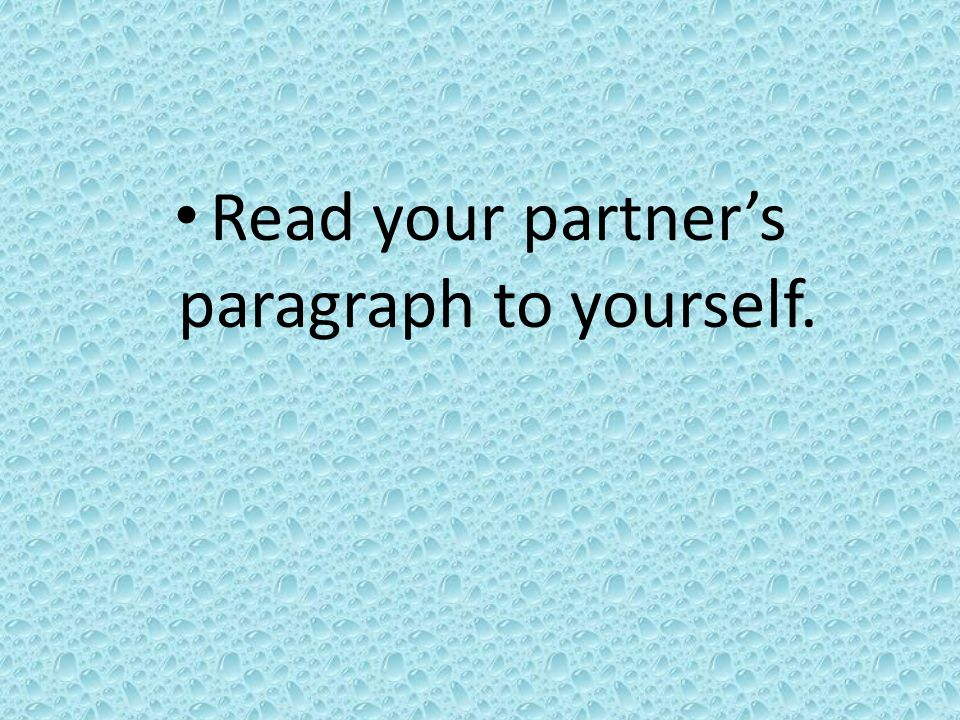 Read your partner's paragraph to yourself.