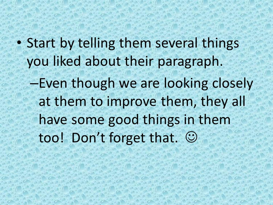 Start by telling them several things you liked about their paragraph.