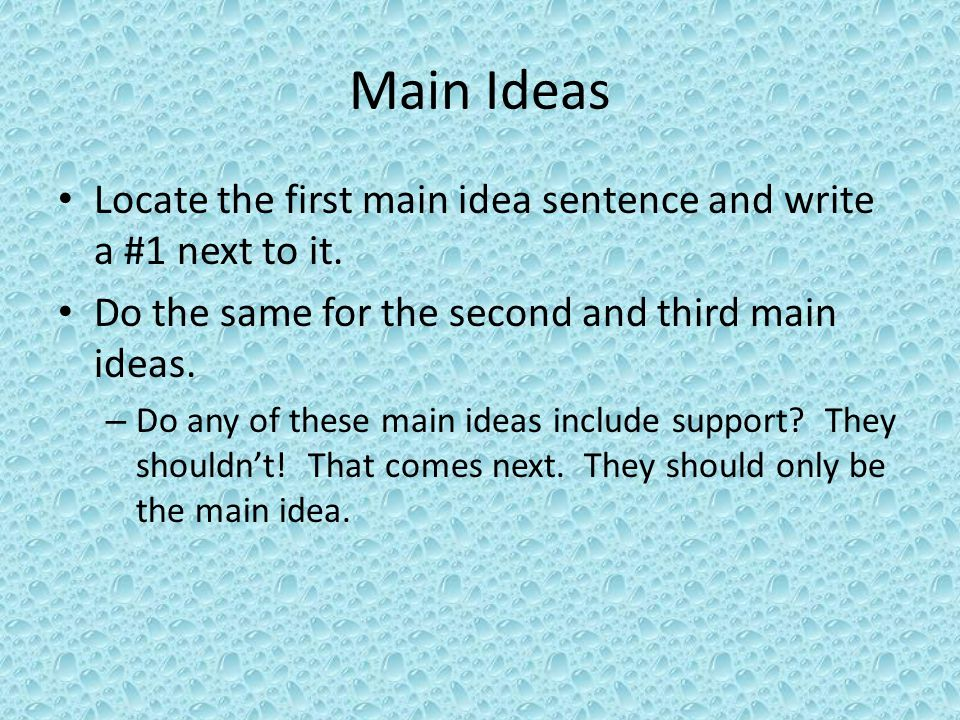 Main Ideas Locate the first main idea sentence and write a #1 next to it. Do the same for the second and third main ideas.