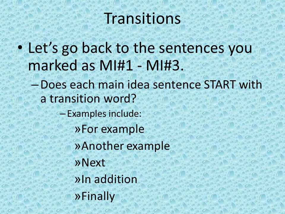 Transitions Let's go back to the sentences you marked as MI#1 - MI#3.