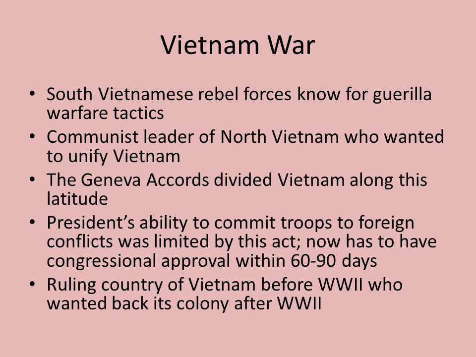 Vietnam War South Vietnamese rebel forces know for guerilla warfare tactics. Communist leader of North Vietnam who wanted to unify Vietnam.