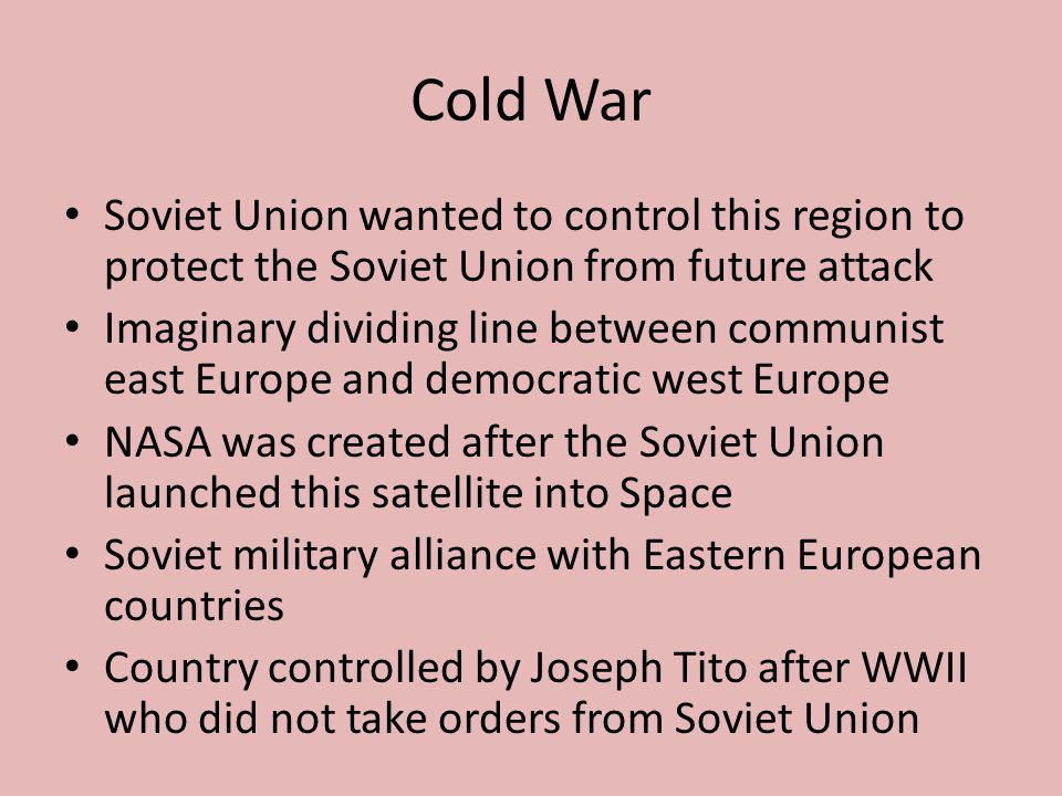 Cold War Soviet Union wanted to control this region to protect the Soviet Union from future attack.