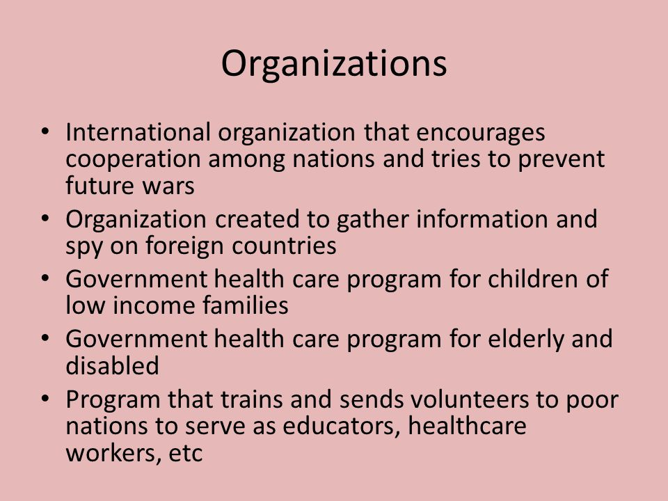 Organizations International organization that encourages cooperation among nations and tries to prevent future wars.