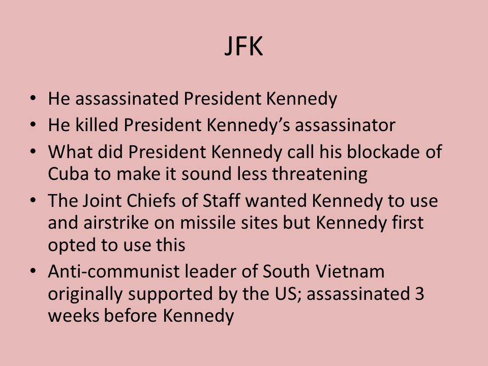 JFK He assassinated President Kennedy
