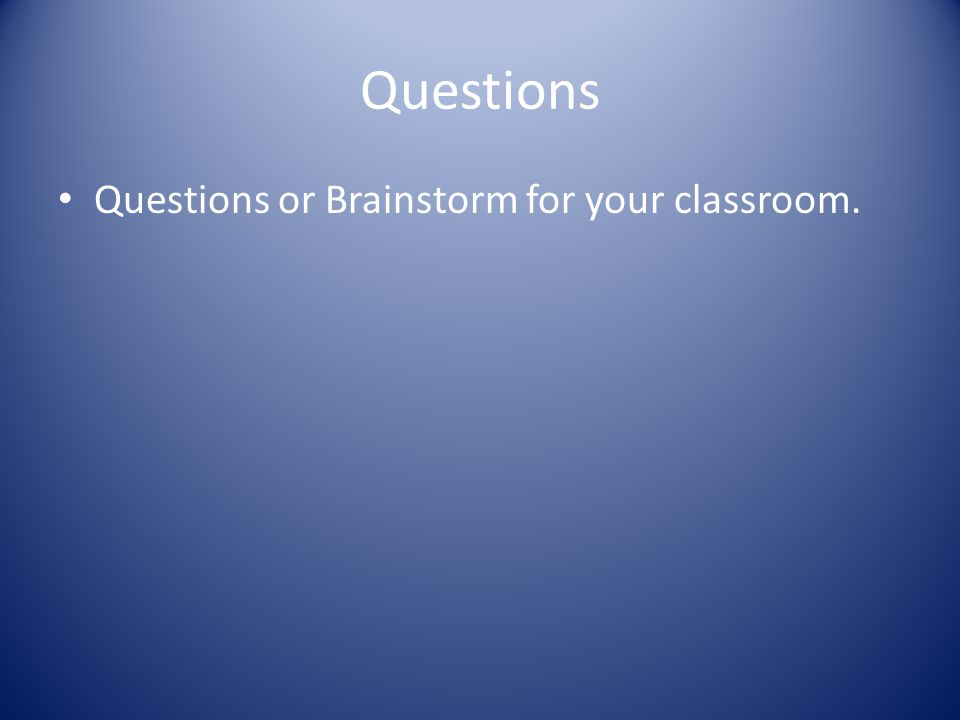 Questions Questions or Brainstorm for your classroom.