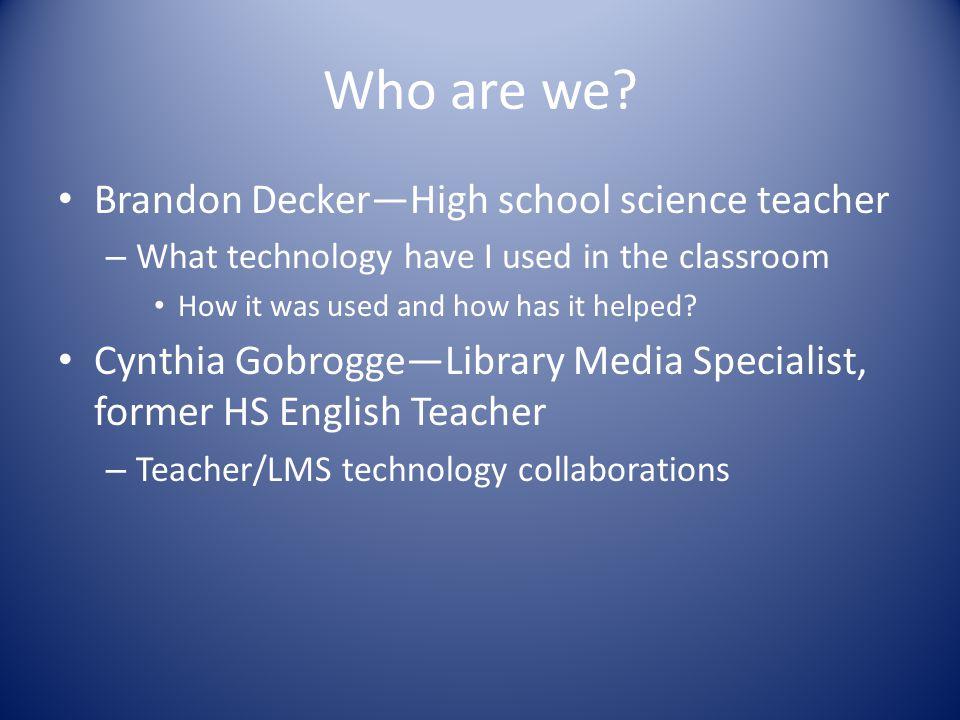 Who are we Brandon Decker—High school science teacher