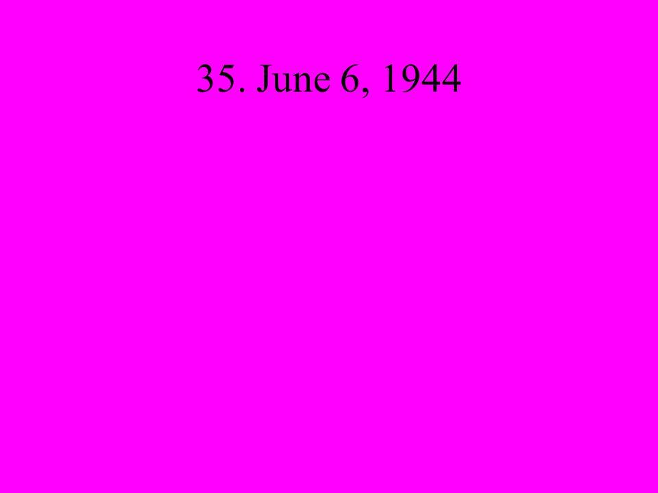 35. June 6, 1944