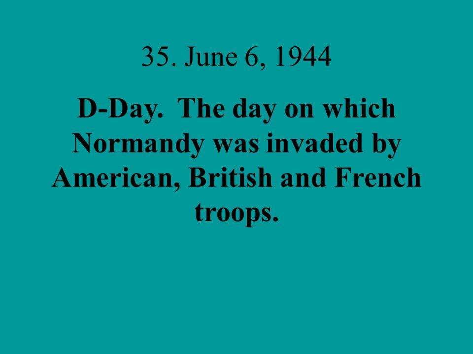 35. June 6, 1944 D-Day.