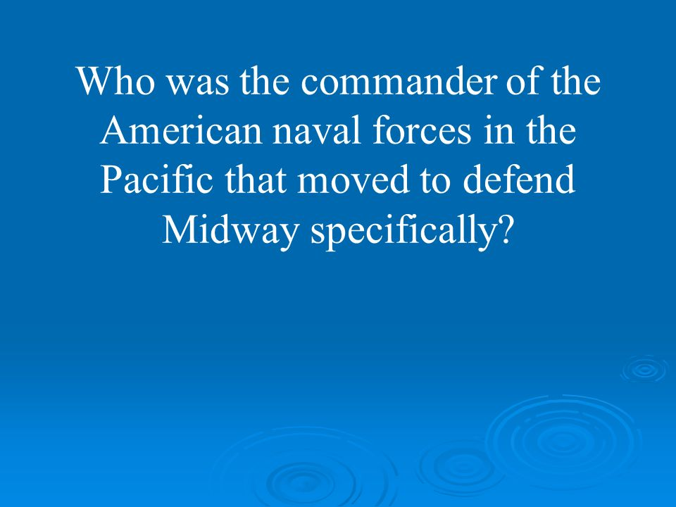 Who was the commander of the American naval forces in the Pacific that moved to defend Midway specifically