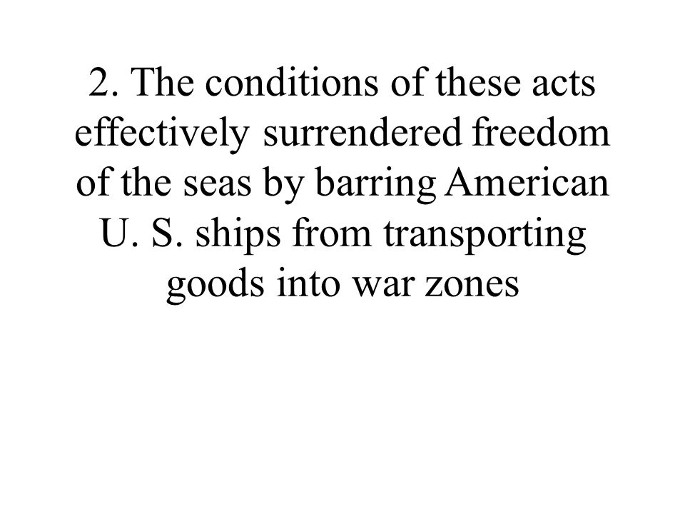 2. The conditions of these acts effectively surrendered freedom of the seas by barring American U.