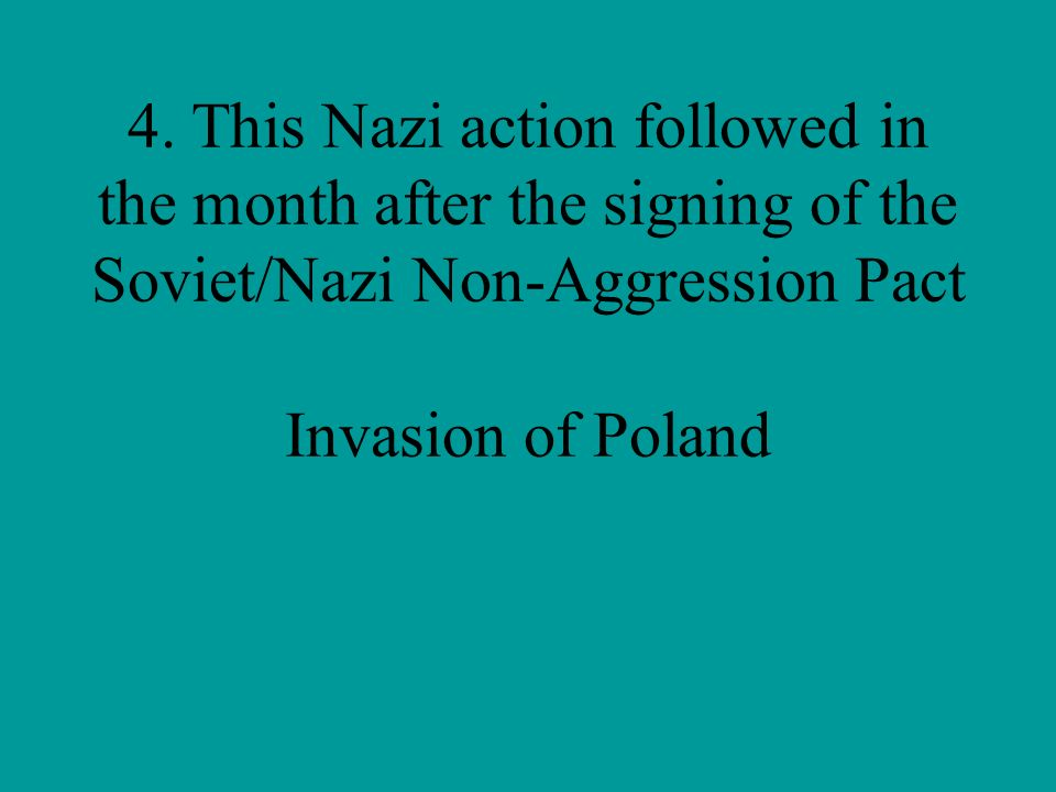 4. This Nazi action followed in the month after the signing of the Soviet/Nazi Non-Aggression Pact