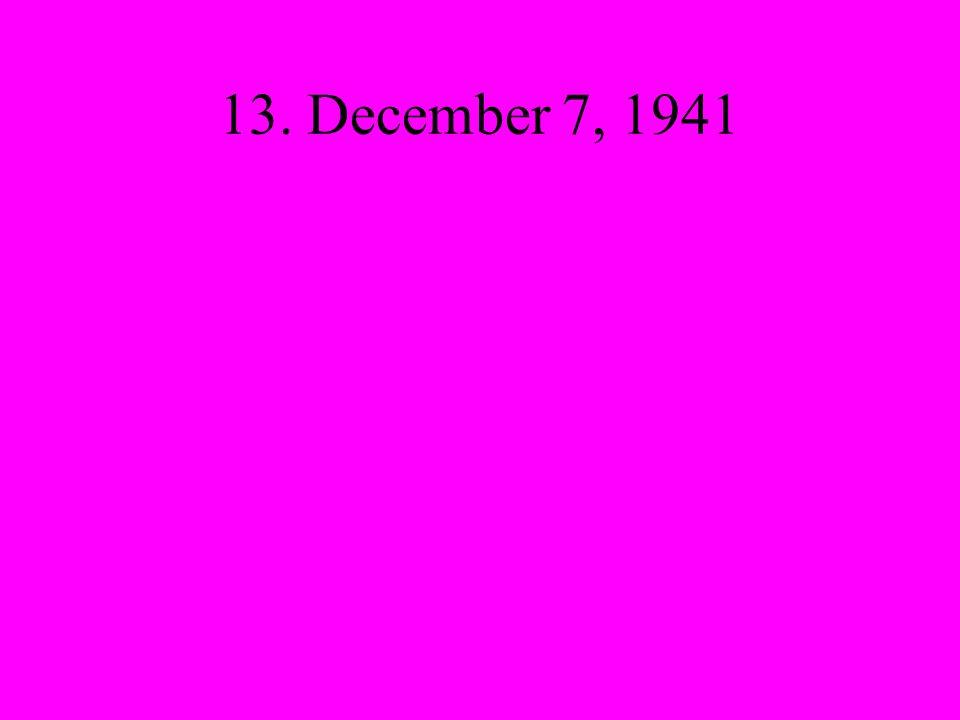 13. December 7, 1941