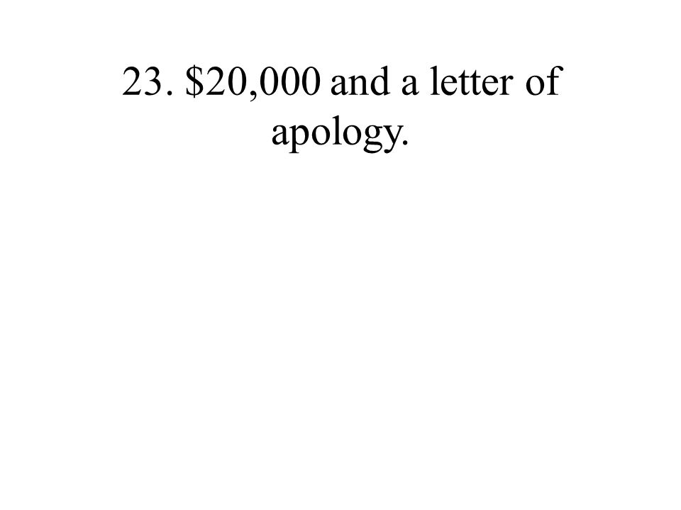 23. $20,000 and a letter of apology.
