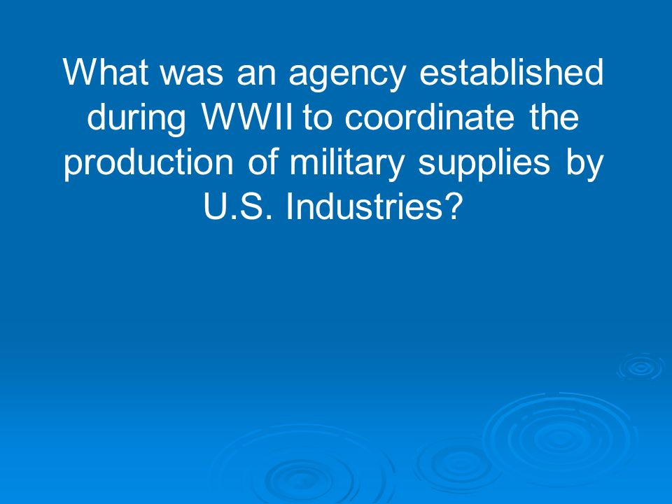 What was an agency established during WWII to coordinate the production of military supplies by U.S.
